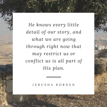 He knows every little detail of our story, and what we are going through right now that may restrict us or conflict us is all part of His plan.
